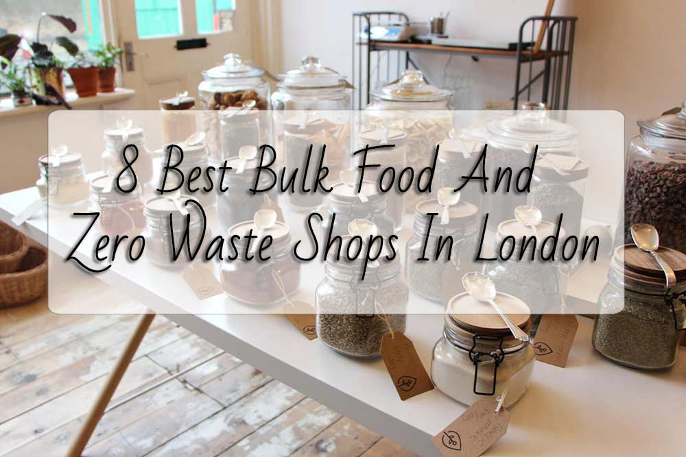 8 Best Zero Waste Shops In London For Plastic Free Bulk Foods